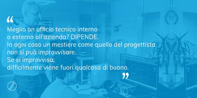 Meglio un ufficio tecnico interno o esterno all'azienda?